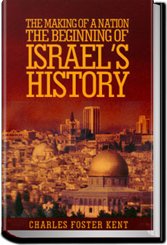 The Making of a Nation: The Beginning of Israel's History by Charles Foster Kent