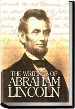 The Writings of Abraham Lincoln - Volume 3 by Abraham Lincoln