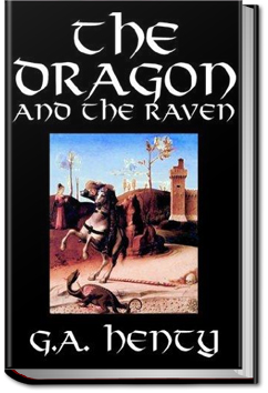The Dragon and the Raven by G. A. Henty