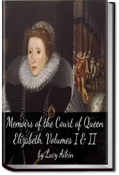 Memoirs of the Court of Queen Elizabeth by Lucy Aikin
