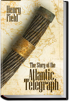 The Story of the Atlantic Telegraph by Henry Field