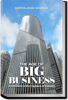 The Age of Big Business; a chronicle of the captains of industry by Burton Jesse Hendrick
