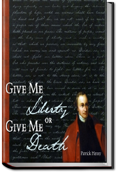 Give Me Liberty or Give Me Death by Patrick Henry