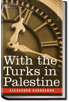 With the Turks in Palestine by Alexander Aaronsohn