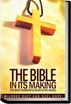 The Bible in its Making: The Most Wonderful Book in the World by Mildred Duff and Noel Hope