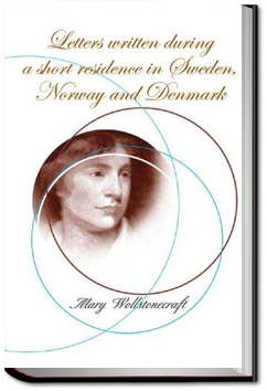 Letters on Sweden, Norway, and Denmark by Mary Wollstonecraft