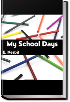 My School Days by E. Nesbit