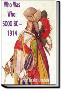 Who Was Who: 5000 BC - 1914  by Irwin Leslie Gordon