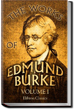 The Works of the Right Honourable Edmund Burke, Vol. 1 by Edmund Burke