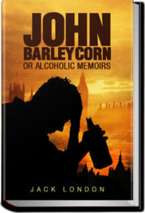 John Barleycorn or Alcoholic Memoirs by Jack London