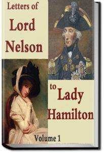 The Letters of Lord Nelson to Lady Hamilton, Volume 1 by Horatio Nelson