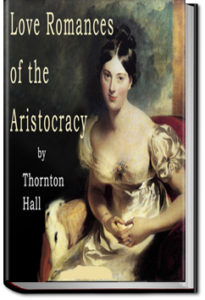 Love Romances of the Aristocracy by Thornton Hall