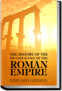 History of Decline of Roman Empire - Vol 2 by Edward Gibbon