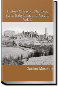 History of Egypt, Syria, Babylonia - Vol 3 by Gaston Maspero