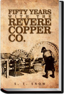 Fifty years with the Revere Copper Co. by S. T. Snow