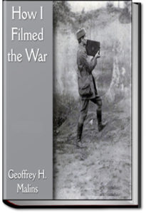 How I Filmed the War by Geoffrey H. Malins