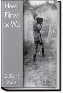 How I Filmed the War by Geoffrey H. Malins