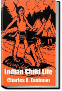 Indian Child Life by Charles Alexander Eastman