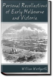 Personal Recollections of Early Melbourne and Victoria by William Westgarth
