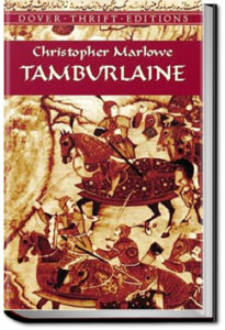 Tamburlaine the Great - Part 1 by Christopher Marlowe