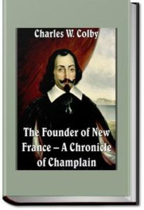 The Founder of New France by Charles W. Colby
