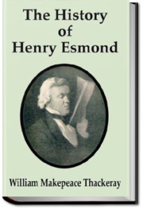 The History of Henry Esmond, Esq. by William Makepeace Thackeray