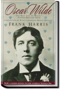 Oscar Wilde, His Life and Confessions, Volume 1 by Frank Harris