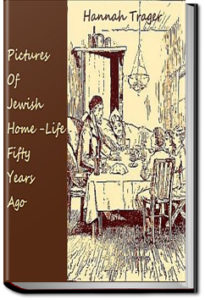 Pictures of Jewish Home-Life Fifty Years Ago by Hannah Trager