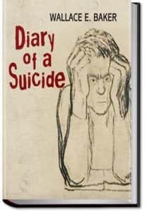Diary of a Suicide by Wallace E. Baker