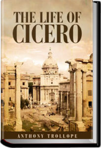 The Life of Cicero, Vol. 1 by Anthony Trollope