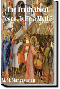 The Truth about Jesus: Is He a Myth? by M. M. Mangasarian