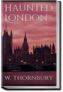 Haunted London by Walter Thornbury