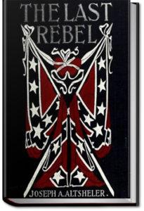 The Last Rebel by Joseph A. Altsheler