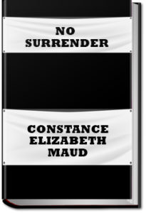 No Surrender by Constance Elizabeth Maud