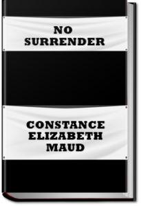 No Surrender by Constance Elizabeth Maud
