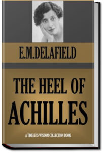 The Heel of Achilles by E. M. Delafield