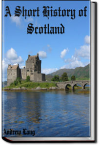 A Short History of Scotland by Andrew Lang