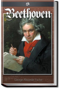 Beethoven: A Character Study by George Alexander Fischer