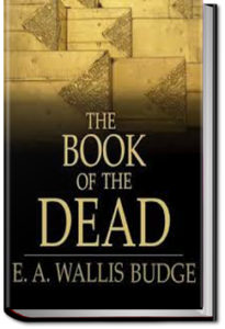 The Book of the Dead by Sir E. A. Wallis Budge