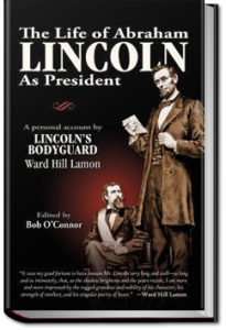 The Life Of Abraham Lincoln by Ward H. Lamon
