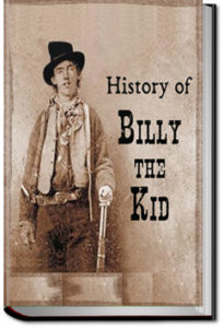 History of Billy the Kid by Chas. A. Siringo