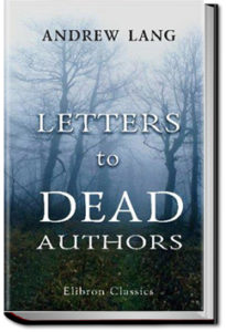 Letters to Dead Authors by Andrew Lang
