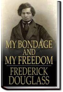 My Bondage and My Freedom by Frederick Douglass