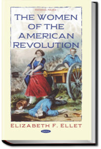 The Women of The American Revolution - Volume 1 by E. F. Ellet