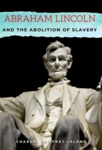 Abraham Lincoln and the Abolition of Slavery by Charles Godfrey Leland